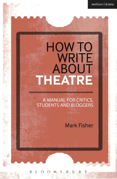 How to Write about Theatre by Mark Fisher [Bloomsbury]